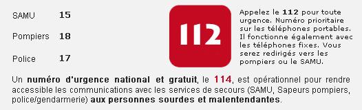 SAMU 15 Pompiers 18 Police 17. Appelez le 112 pour toute urgence. Numéro d'urgence national et gratuit le 114